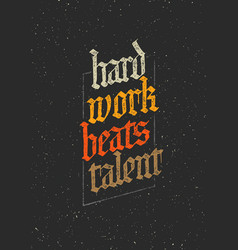 Hard work beats talent creative motivation quote vector