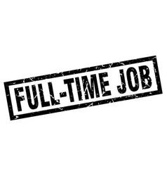 square grunge black full-time job stamp vector image