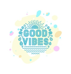 Good vibes vector