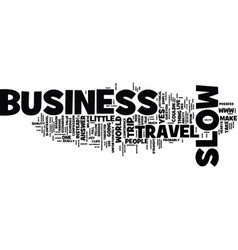 The business of slow travel text background word vector