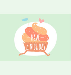 Cupcake with heart and text have a nice day vector