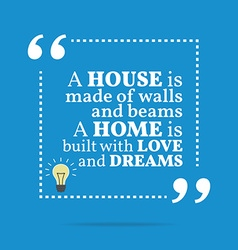 Inspirational motivational quote a house is made vector