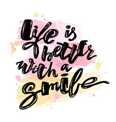 Life is better with a smile hand lettering vector