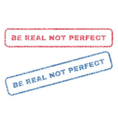 Be real not perfect textile stamps vector