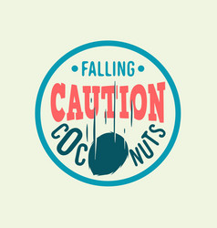 Caution falling coconuts custom type circle label vector