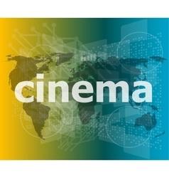 Cinema word on digital screen with world map vector