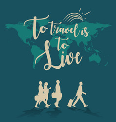 To travel is to live world map background vector