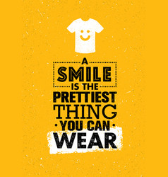 a smile is the prettiest thing you can wear vector image vector image