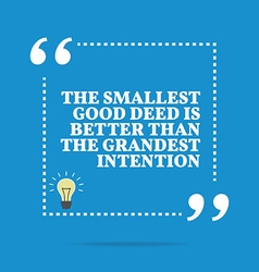 Inspirational motivational quote the smallest good vector