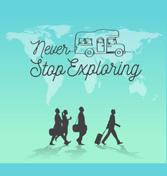 Never stop exploring world map background vector