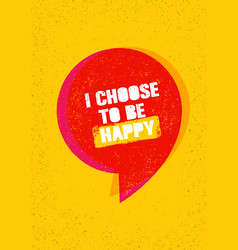 i choose to be happy inspiring creative vector image vector image