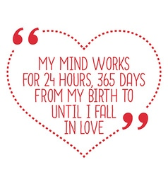 Funny love quote My mind works for 24 hours 365 vector image