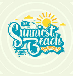 The sunniest beach on the island label design vector