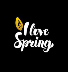 i love spring handwritten calligraphy vector image