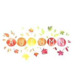 Autumn lettering with motley leaves watercolor vector