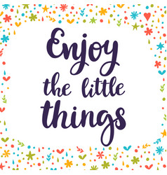 Enjoy the little things inspirational quote hand vector