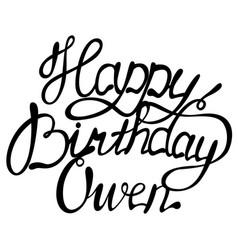 Happy birthday owen name lettering vector
