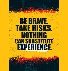 be brave take risks nothing can substitute vector image vector image