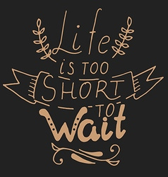 Life is too short to wait vector image