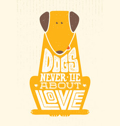 Dogs never lie about love cute motivation animal vector