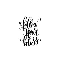Follow your bliss - hand lettering inscription vector