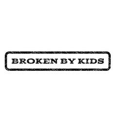 Broken by kids watermark stamp vector