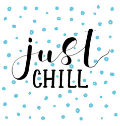 Just chill lettering vector