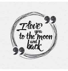 I love you to the moon and back calligraphic vector