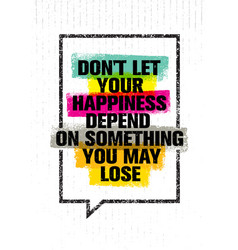 do not let your happiness depend on something you vector image vector image