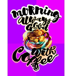 Morning always good with coffee vector image