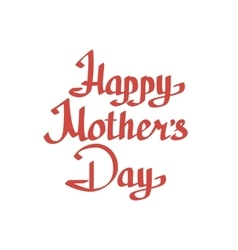 Happy motherss day lettering on white background vector