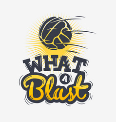 What a blast tee print lettering design with old vector