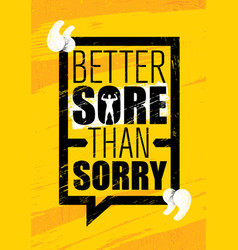 Better sore than sorry inspiring workout and vector