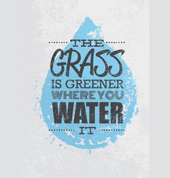 The grass is greener where you water it motivation vector