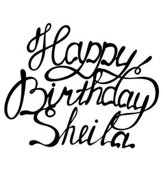 Happy birthday sheila name lettering vector