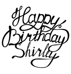 Happy birthday shirley name lettering vector