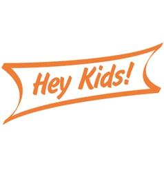 Hey kids vector image