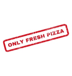 Only Fresh Pizza Rubber Stamp vector image vector image
