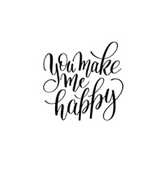 you make my happy black and white hand written vector image vector image