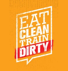 Eat clean train dirty sport and fitness workout vector