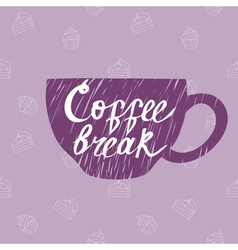 Hand drawn cup with coffee break lettering on the vector