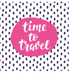 time to travel hand lettering inspiration quote vector image vector image