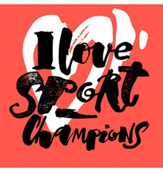 I love sport champions lettering style motivation vector image