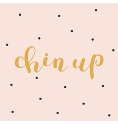 Chin up brush lettering vector