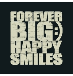 Big smiles forever t-shirt vector
