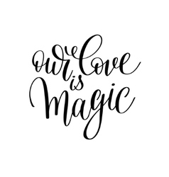 our love is magic black and white hand written vector image vector image