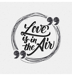 Love is in the air - calligraphic quotation vector