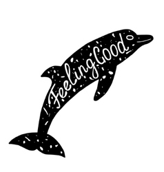 Dolphin with feeling good lettering vector