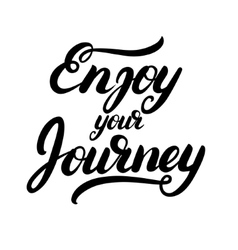 Enjoy your journey hand written calligraphy vector image vector image