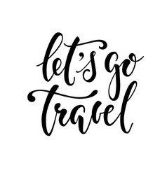 let s go travel hand drawn calligraphy and brush vector image